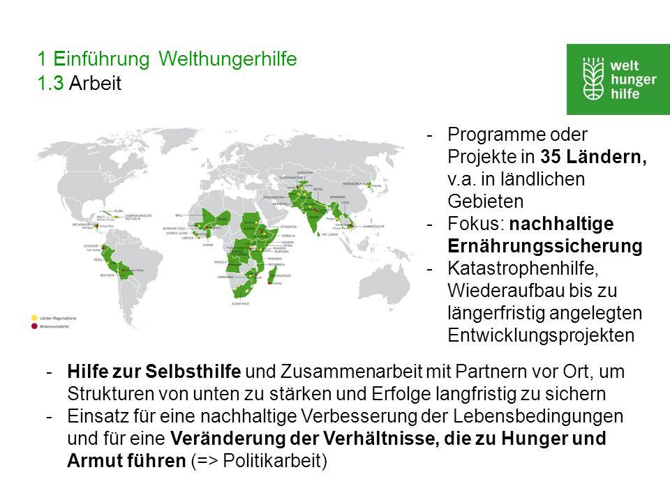 1 Einführung Welthungerhilfe 1.3 Arbeit -Hilfe zur Selbsthilfe und Zusammenarbeit mit Partnern vor Ort, um Strukturen von unten zu stärken und Erfolge