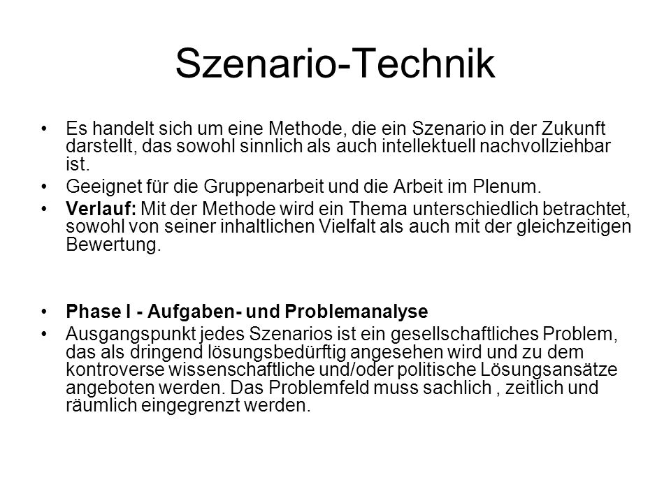 Szenario-Technik Es handelt sich um eine Methode, die ein Szenario in der Zukunft darstellt, das sowohl sinnlich als auch intellektuell nachvollziehba