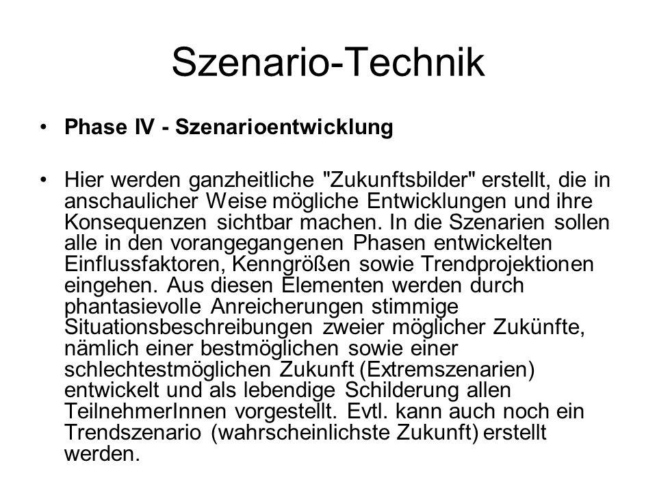 Szenario-Technik Phase IV - Szenarioentwicklung Hier werden ganzheitliche