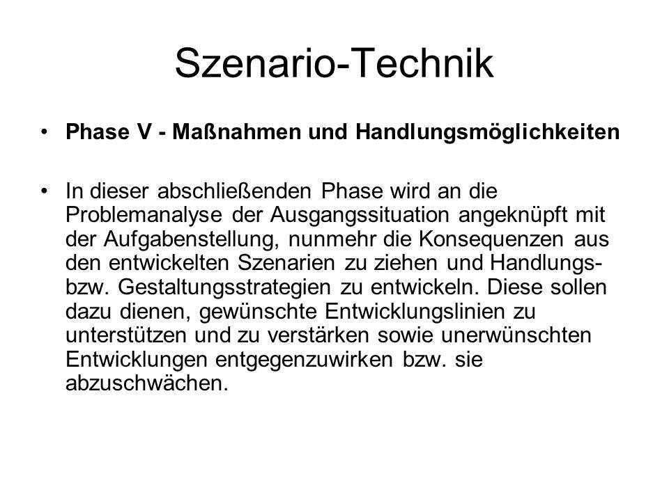 Szenario-Technik Phase V - Maßnahmen und Handlungsmöglichkeiten In dieser abschließenden Phase wird an die Problemanalyse der Ausgangssituation angekn