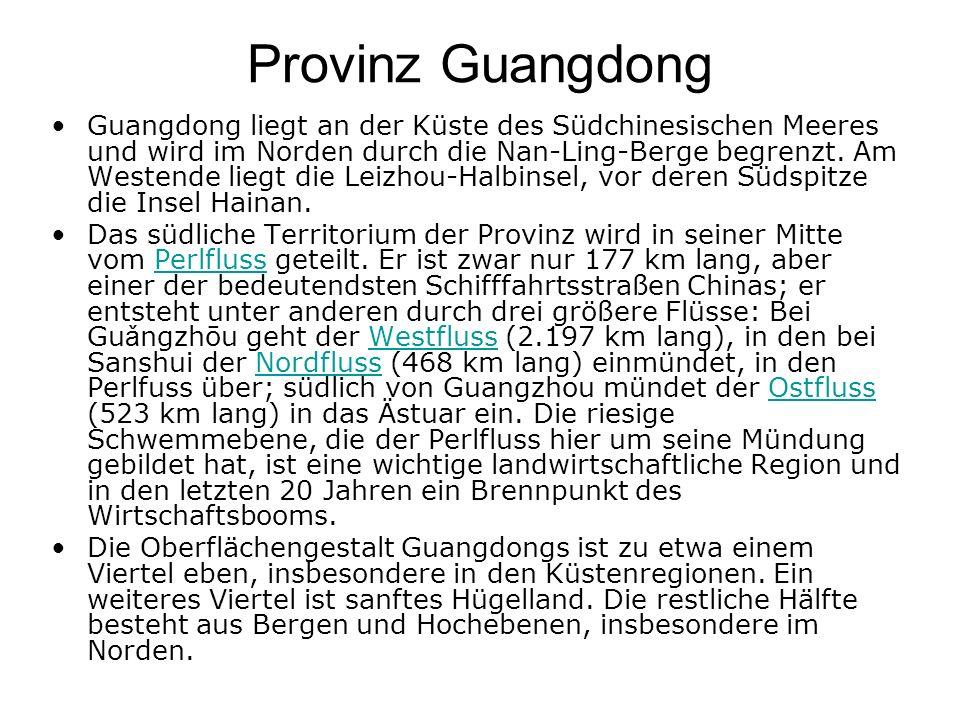 Provinz Guangdong Guangdong liegt an der Küste des Südchinesischen Meeres und wird im Norden durch die Nan-Ling-Berge begrenzt. Am Westende liegt die