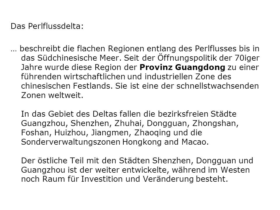 Das Perlflussdelta: … beschreibt die flachen Regionen entlang des Perlflusses bis in das Südchinesische Meer. Seit der Öffnungspolitik der 70iger Jahr