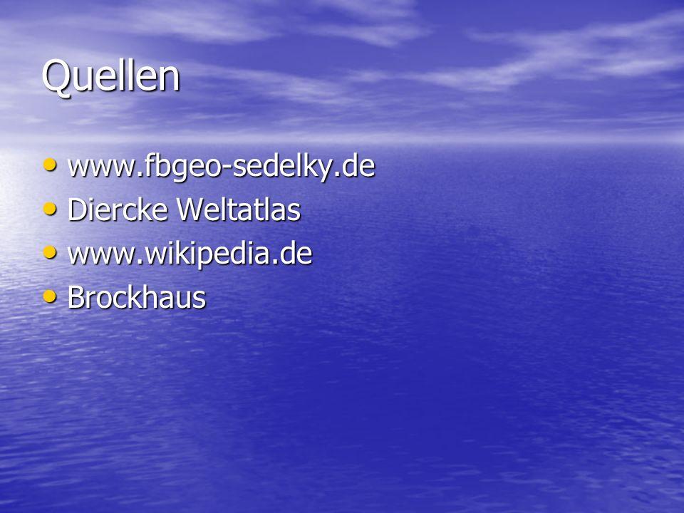Quellen www.fbgeo-sedelky.de www.fbgeo-sedelky.de Diercke Weltatlas Diercke Weltatlas www.wikipedia.de www.wikipedia.de Brockhaus Brockhaus