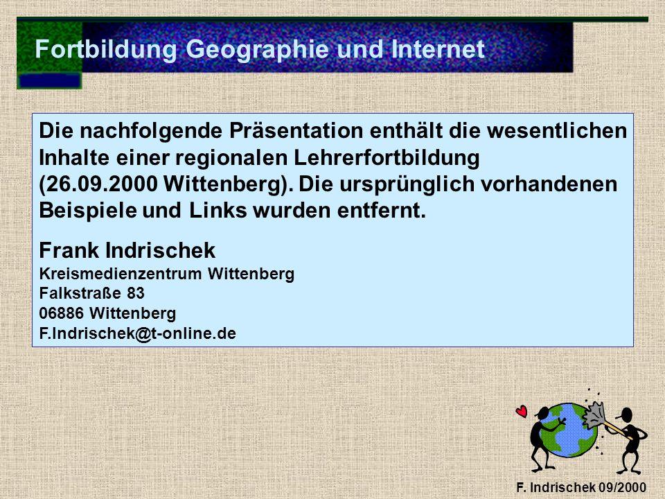 Fortbildung Geographie und Internet F. Indrischek 09/2000 Die nachfolgende Präsentation enthält die wesentlichen Inhalte einer regionalen Lehrerfortbi