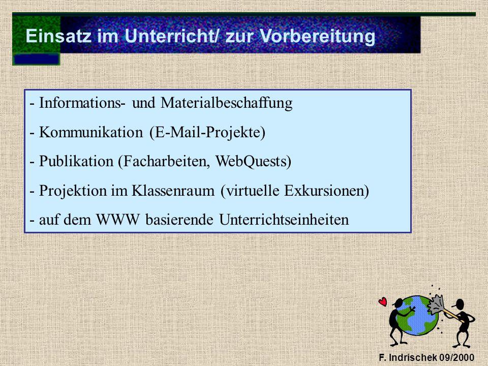Einsatz im Unterricht/ zur Vorbereitung F. Indrischek 09/2000 - Informations- und Materialbeschaffung - Kommunikation (E-Mail-Projekte) - Publikation