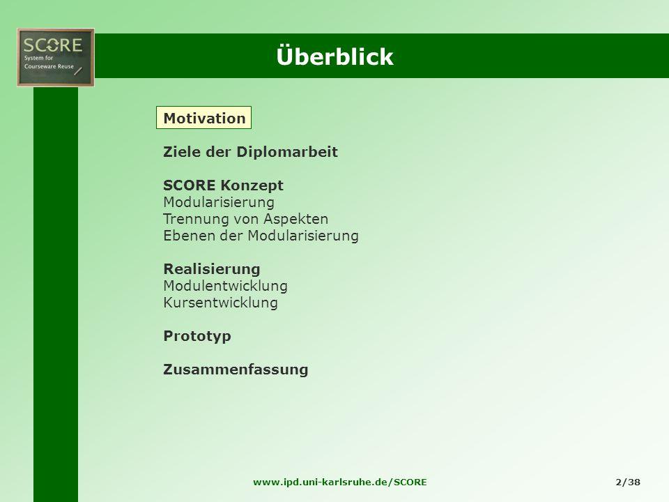 www.ipd.uni-karlsruhe.de/SCORE2/38 Überblick Motivation Ziele der Diplomarbeit SCORE Konzept Modularisierung Trennung von Aspekten Ebenen der Modulari