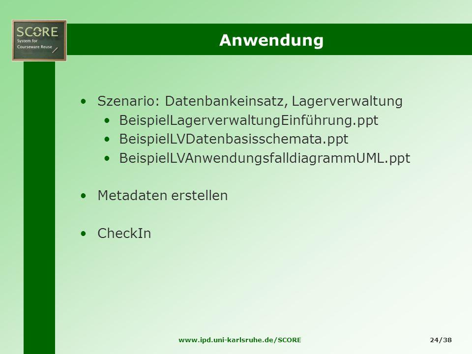 www.ipd.uni-karlsruhe.de/SCORE24/38 Anwendung Szenario: Datenbankeinsatz, Lagerverwaltung BeispielLagerverwaltungEinführung.ppt BeispielLVDatenbasissc