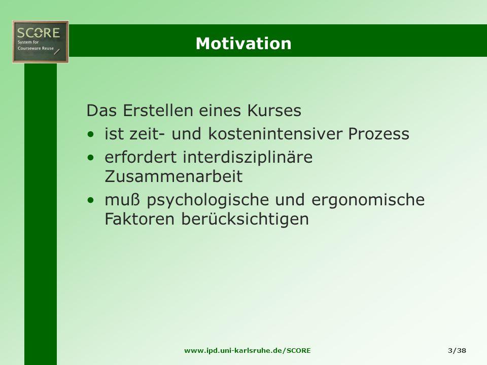 www.ipd.uni-karlsruhe.de/SCORE3/38 Motivation Das Erstellen eines Kurses ist zeit- und kostenintensiver Prozess erfordert interdisziplinäre Zusammenar