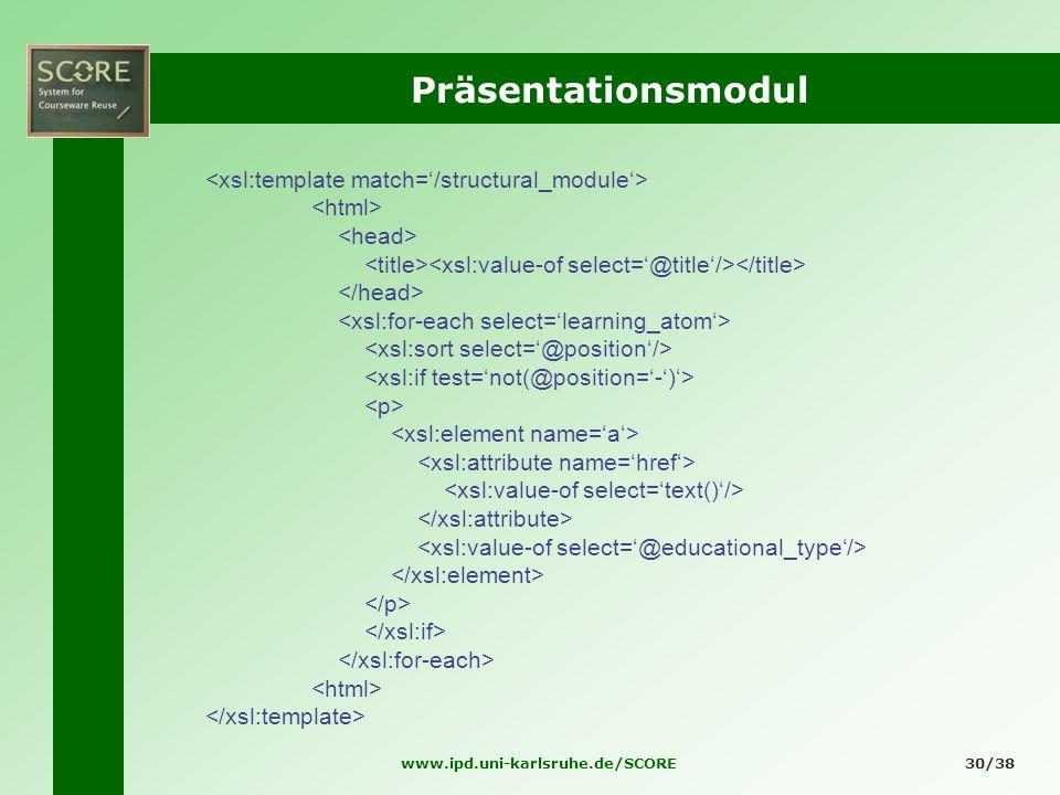 www.ipd.uni-karlsruhe.de/SCORE30/38 Präsentationsmodul