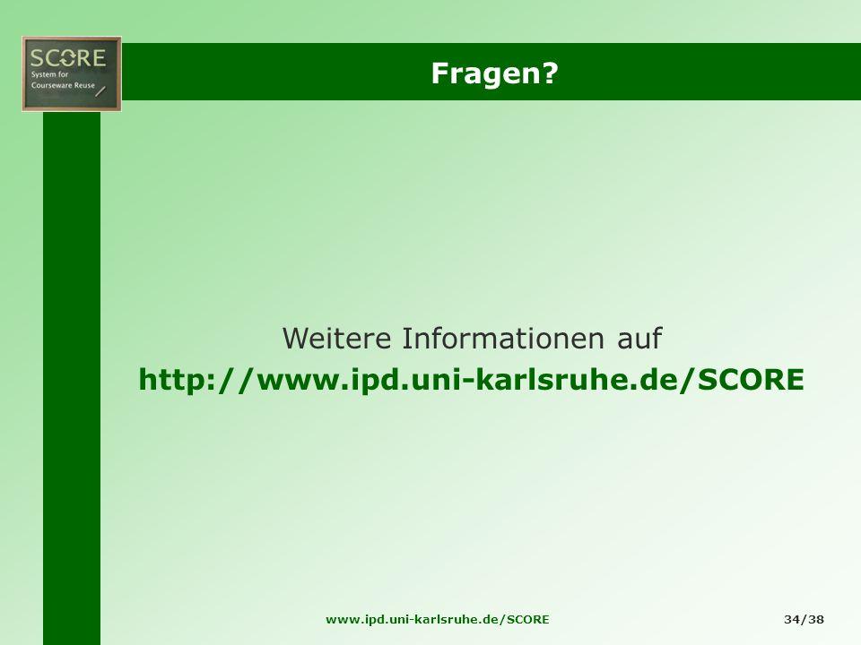 www.ipd.uni-karlsruhe.de/SCORE34/38 Fragen? Weitere Informationen auf http://www.ipd.uni-karlsruhe.de/SCORE