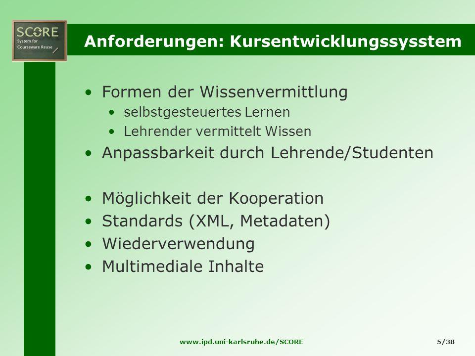 www.ipd.uni-karlsruhe.de/SCORE5/38 Anforderungen: Kursentwicklungssysstem Formen der Wissenvermittlung selbstgesteuertes Lernen Lehrender vermittelt W
