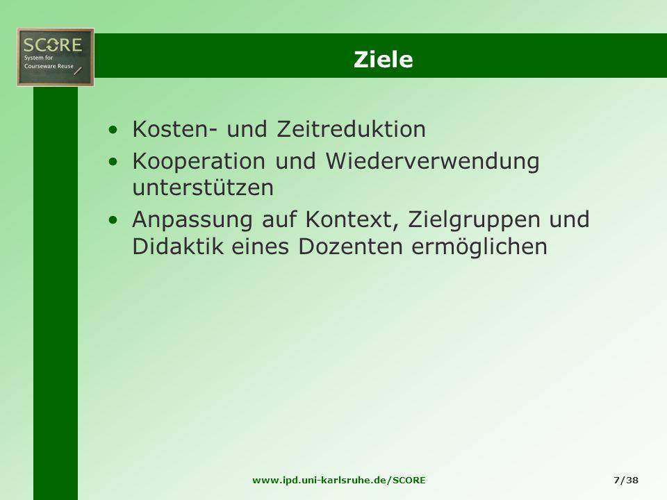 www.ipd.uni-karlsruhe.de/SCORE7/38 Ziele Kosten- und Zeitreduktion Kooperation und Wiederverwendung unterstützen Anpassung auf Kontext, Zielgruppen un