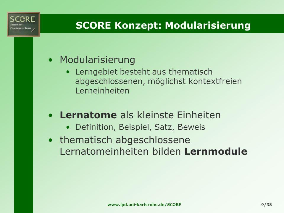 www.ipd.uni-karlsruhe.de/SCORE9/38 SCORE Konzept: Modularisierung Modularisierung Lerngebiet besteht aus thematisch abgeschlossenen, möglichst kontext