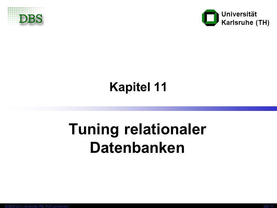 Universität Karlsruhe (TH) © 2009 Univ,Karlsruhe, IPD, Prof. LockemannDBI 11 Kapitel 11 Tuning relationaler Datenbanken