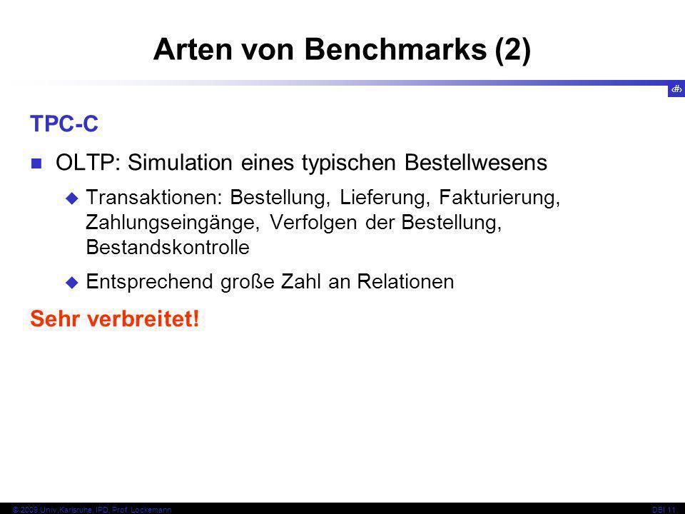 10 © 2009 Univ,Karlsruhe, IPD, Prof. LockemannDBI 11 Arten von Benchmarks (2) TPC-C OLTP: Simulation eines typischen Bestellwesens Transaktionen: Best