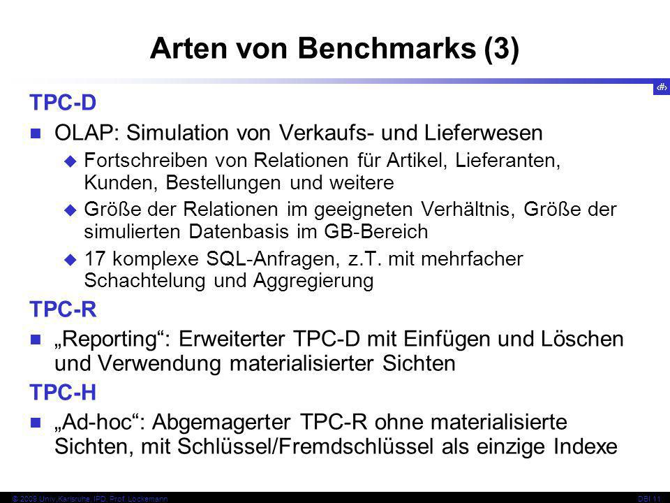 11 © 2009 Univ,Karlsruhe, IPD, Prof. LockemannDBI 11 Arten von Benchmarks (3) TPC-D OLAP: Simulation von Verkaufs- und Lieferwesen Fortschreiben von R