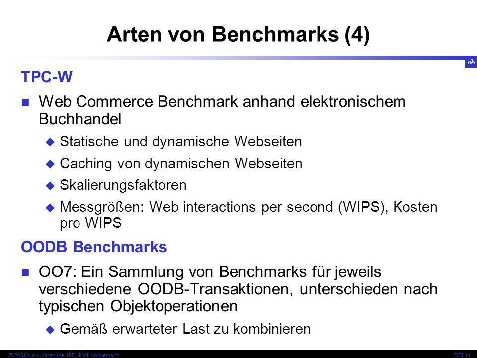 12 © 2009 Univ,Karlsruhe, IPD, Prof. LockemannDBI 11 Arten von Benchmarks (4) TPC-W Web Commerce Benchmark anhand elektronischem Buchhandel Statische