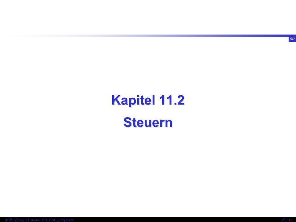 13 © 2009 Univ,Karlsruhe, IPD, Prof. LockemannDBI 11 Kapitel 11.2 Steuern