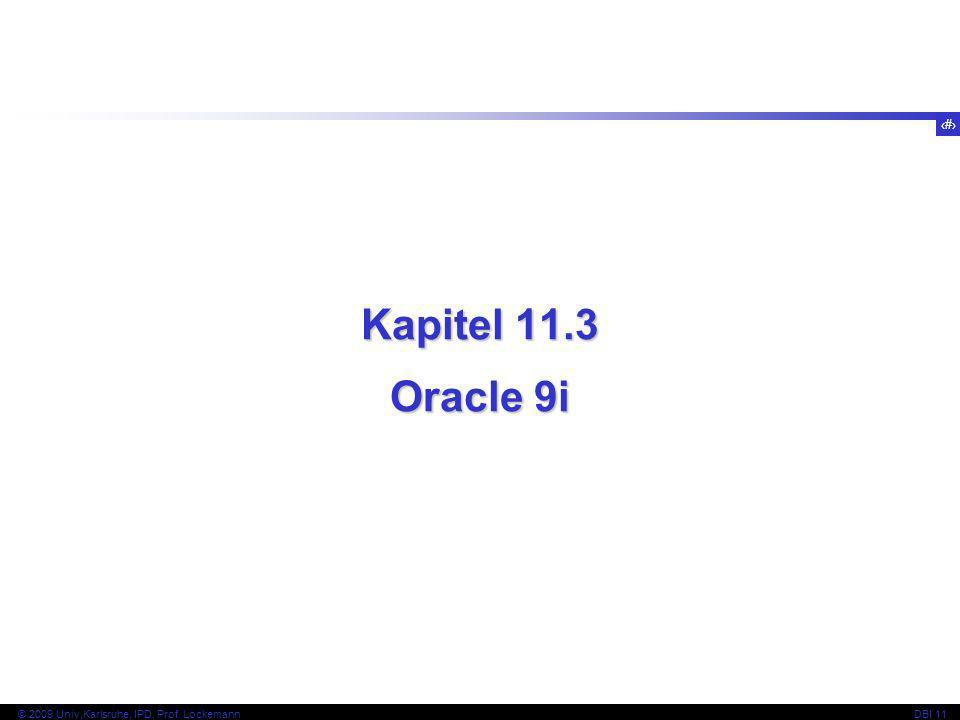 22 © 2009 Univ,Karlsruhe, IPD, Prof. LockemannDBI 11 Kapitel 11.3 Oracle 9i