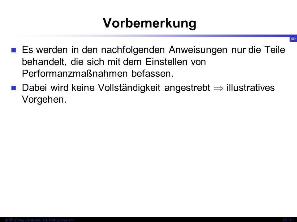 26 © 2009 Univ,Karlsruhe, IPD, Prof. LockemannDBI 11 Es werden in den nachfolgenden Anweisungen nur die Teile behandelt, die sich mit dem Einstellen v