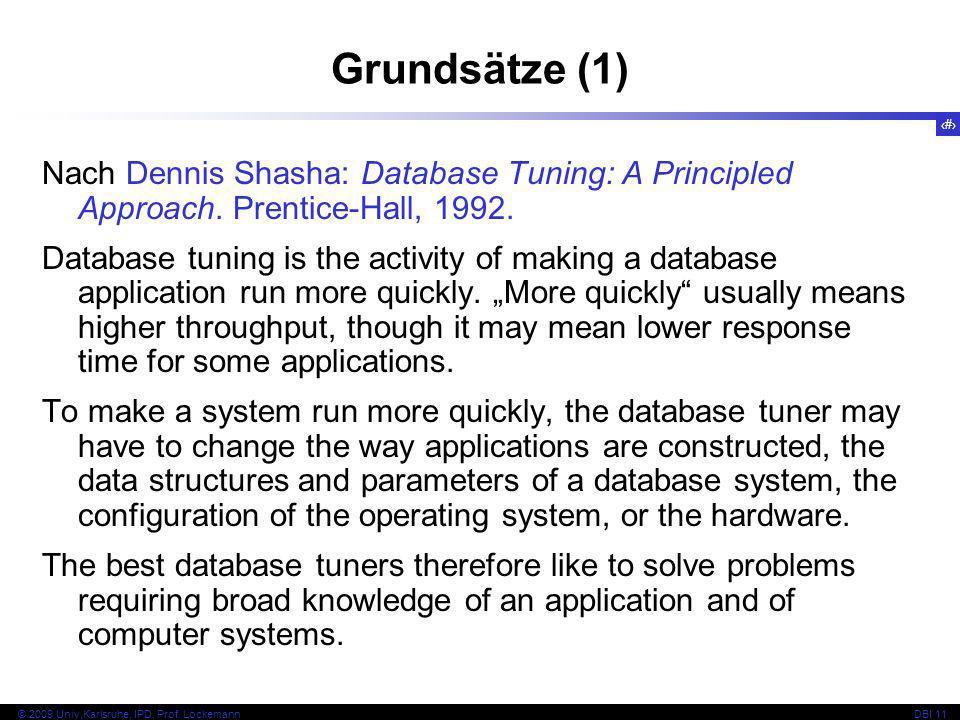3 © 2009 Univ,Karlsruhe, IPD, Prof. LockemannDBI 11 Grundsätze (1) Nach Dennis Shasha: Database Tuning: A Principled Approach. Prentice-Hall, 1992. Da