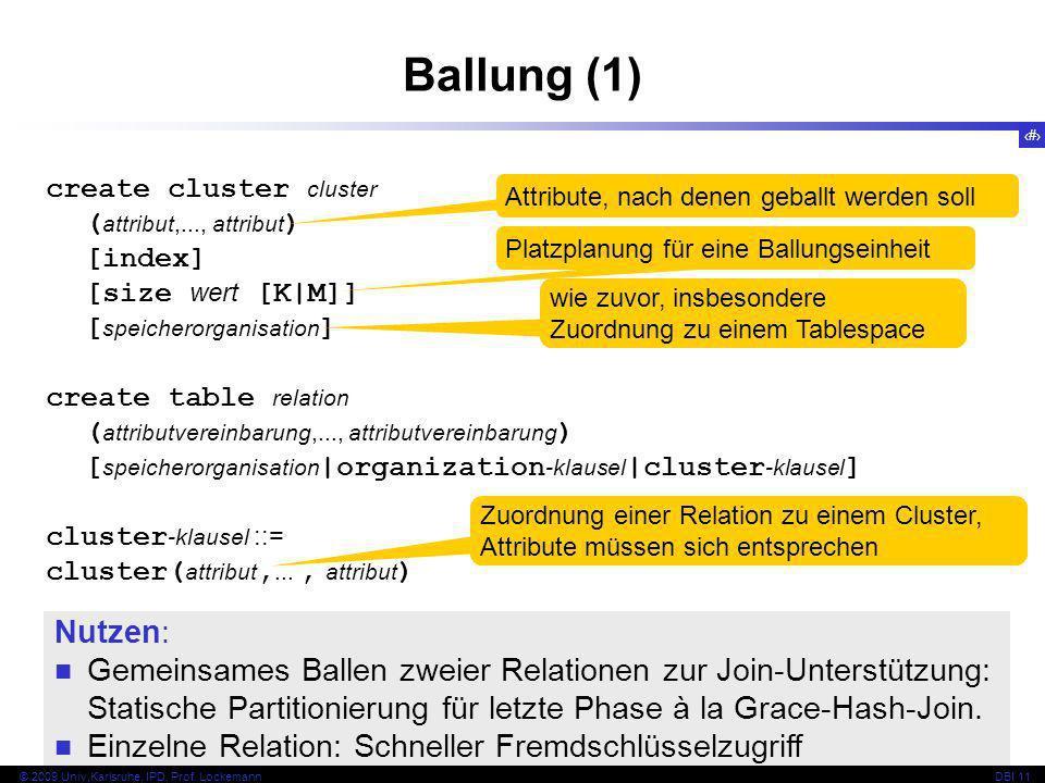 37 © 2009 Univ,Karlsruhe, IPD, Prof. LockemannDBI 11 Ballung (1) create cluster cluster ( attribut,..., attribut ) [index] [size wert [K|M]] [ speiche