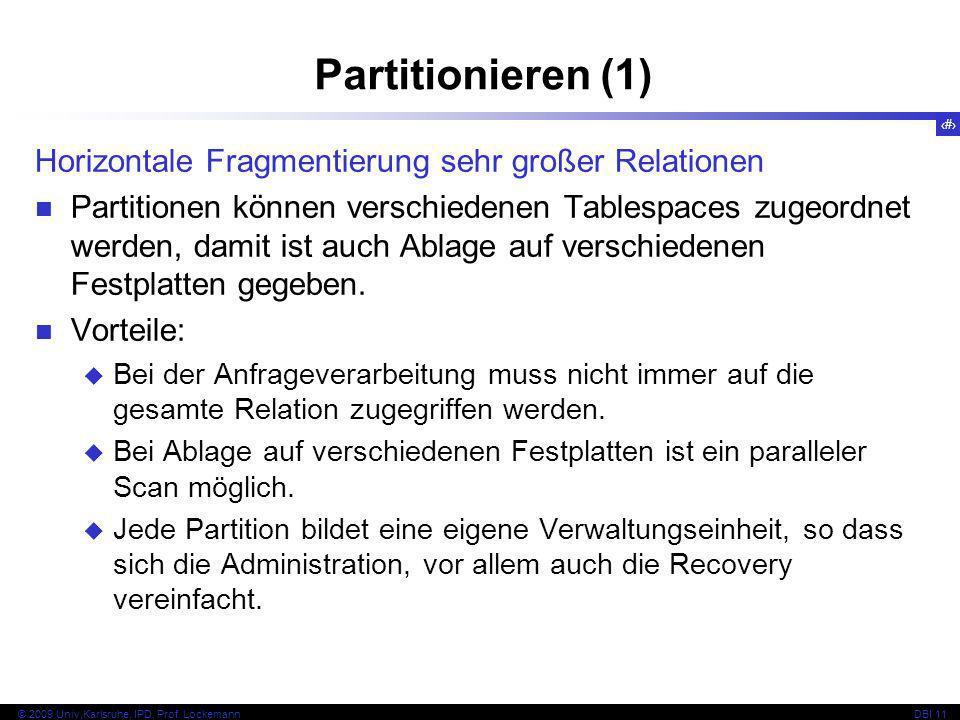 40 © 2009 Univ,Karlsruhe, IPD, Prof. LockemannDBI 11 Horizontale Fragmentierung sehr großer Relationen Partitionen können verschiedenen Tablespaces zu