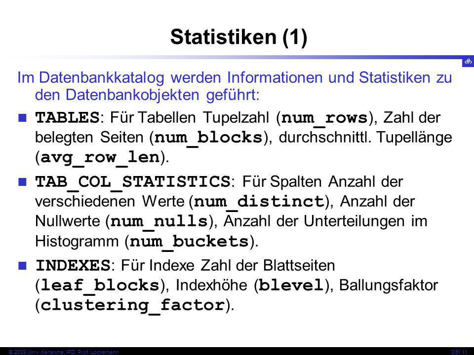 42 © 2009 Univ,Karlsruhe, IPD, Prof. LockemannDBI 11 Im Datenbankkatalog werden Informationen und Statistiken zu den Datenbankobjekten geführt: TABLES