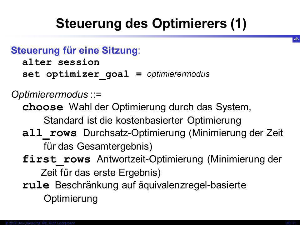 44 © 2009 Univ,Karlsruhe, IPD, Prof. LockemannDBI 11 Steuerung für eine Sitzung: alter session set optimizer_goal = optimierermodus Optimierermodus ::