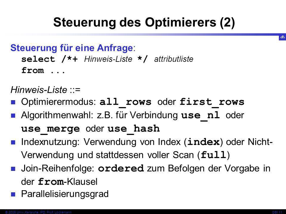 45 © 2009 Univ,Karlsruhe, IPD, Prof. LockemannDBI 11 Steuerung für eine Anfrage: select /*+ Hinweis-Liste */ attributliste from... Hinweis-Liste ::= O