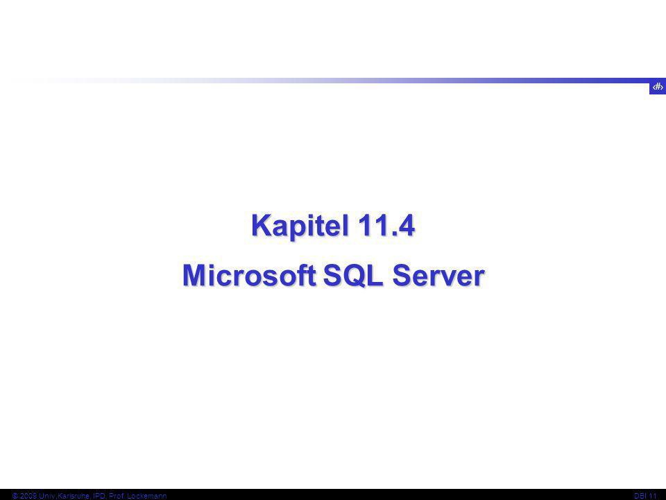 47 © 2009 Univ,Karlsruhe, IPD, Prof. LockemannDBI 11 Kapitel 11.4 Microsoft SQL Server