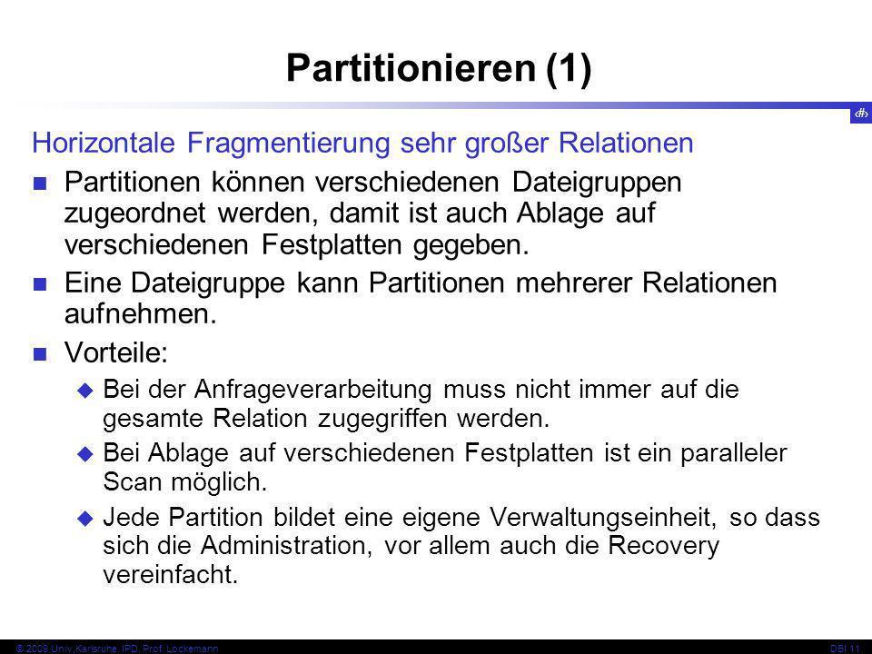 61 © 2009 Univ,Karlsruhe, IPD, Prof. LockemannDBI 11 Horizontale Fragmentierung sehr großer Relationen Partitionen können verschiedenen Dateigruppen z