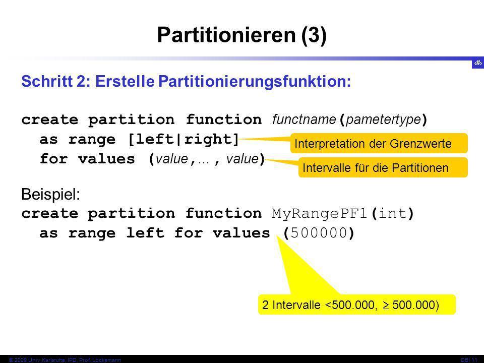 63 © 2009 Univ,Karlsruhe, IPD, Prof. LockemannDBI 11 Partitionieren (3) Schritt 2: Erstelle Partitionierungsfunktion: create partition function functn