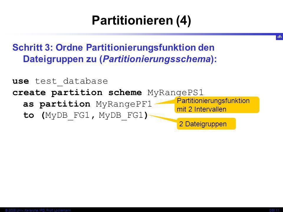 64 © 2009 Univ,Karlsruhe, IPD, Prof. LockemannDBI 11 Partitionieren (4) Schritt 3: Ordne Partitionierungsfunktion den Dateigruppen zu (Partitionierung