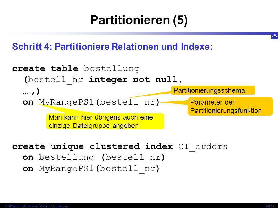65 © 2009 Univ,Karlsruhe, IPD, Prof. LockemannDBI 11 Partitionieren (5) Schritt 4: Partitioniere Relationen und Indexe: create table bestellung (beste