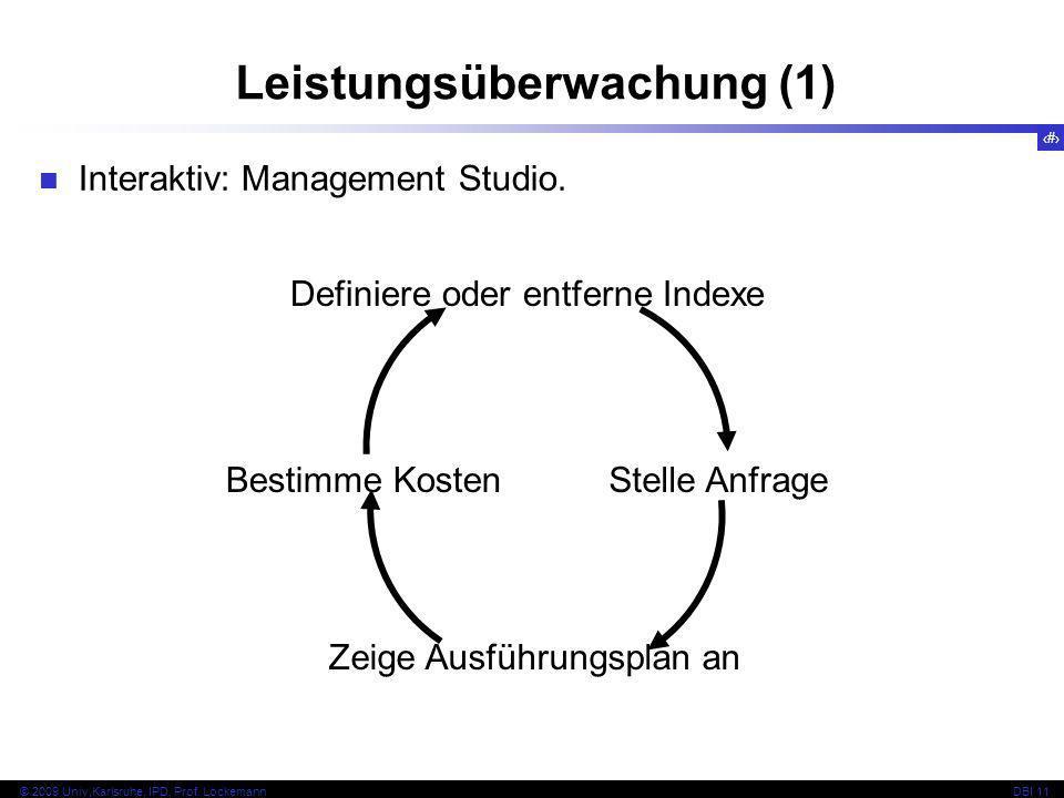 66 © 2009 Univ,Karlsruhe, IPD, Prof. LockemannDBI 11 Interaktiv: Management Studio. Leistungsüberwachung (1) Definiere oder entferne Indexe Stelle Anf