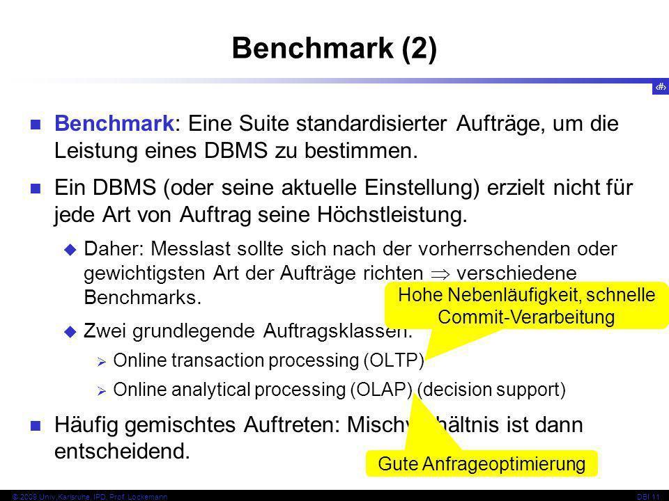 7 © 2009 Univ,Karlsruhe, IPD, Prof. LockemannDBI 11 Benchmark (2) Benchmark: Eine Suite standardisierter Aufträge, um die Leistung eines DBMS zu besti