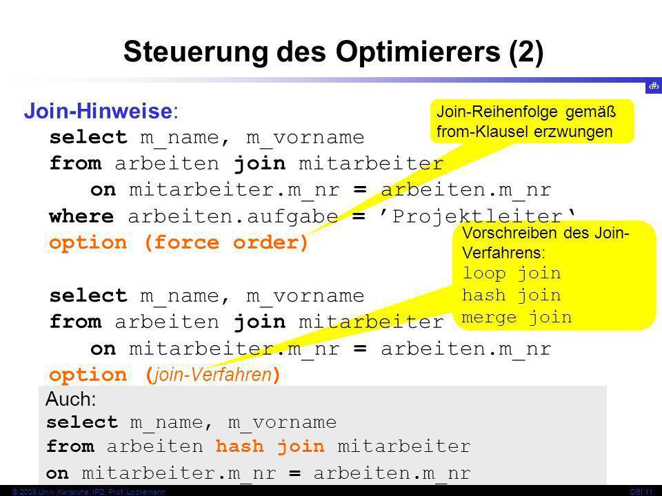 71 © 2009 Univ,Karlsruhe, IPD, Prof. LockemannDBI 11 Vorschreiben des Join- Verfahrens: loop join hash join merge join Join-Reihenfolge gemäß from-Kla