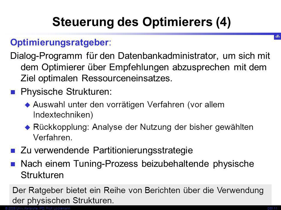 73 © 2009 Univ,Karlsruhe, IPD, Prof. LockemannDBI 11 Optimierungsratgeber: Dialog-Programm für den Datenbankadministrator, um sich mit dem Optimierer