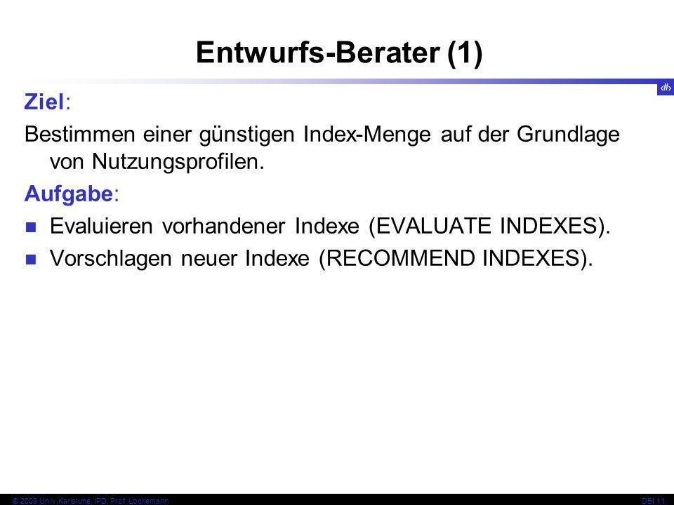 82 © 2009 Univ,Karlsruhe, IPD, Prof. LockemannDBI 11 Ziel: Bestimmen einer günstigen Index-Menge auf der Grundlage von Nutzungsprofilen. Aufgabe: Eval