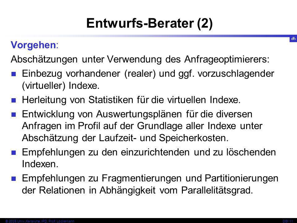 83 © 2009 Univ,Karlsruhe, IPD, Prof. LockemannDBI 11 Vorgehen: Abschätzungen unter Verwendung des Anfrageoptimierers: Einbezug vorhandener (realer) un