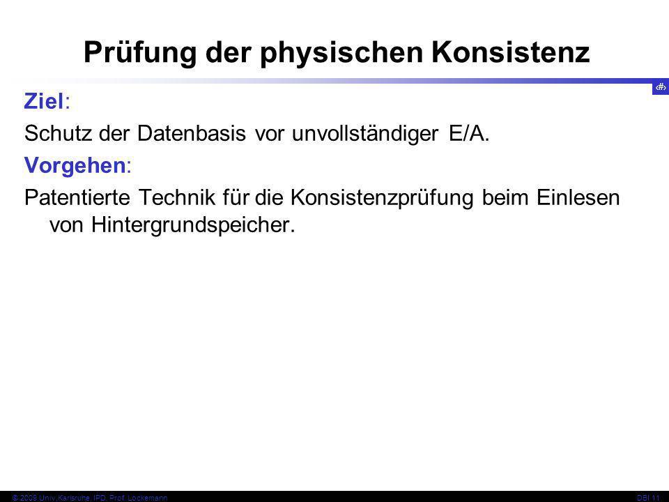86 © 2009 Univ,Karlsruhe, IPD, Prof. LockemannDBI 11 Ziel: Schutz der Datenbasis vor unvollständiger E/A. Vorgehen: Patentierte Technik für die Konsis