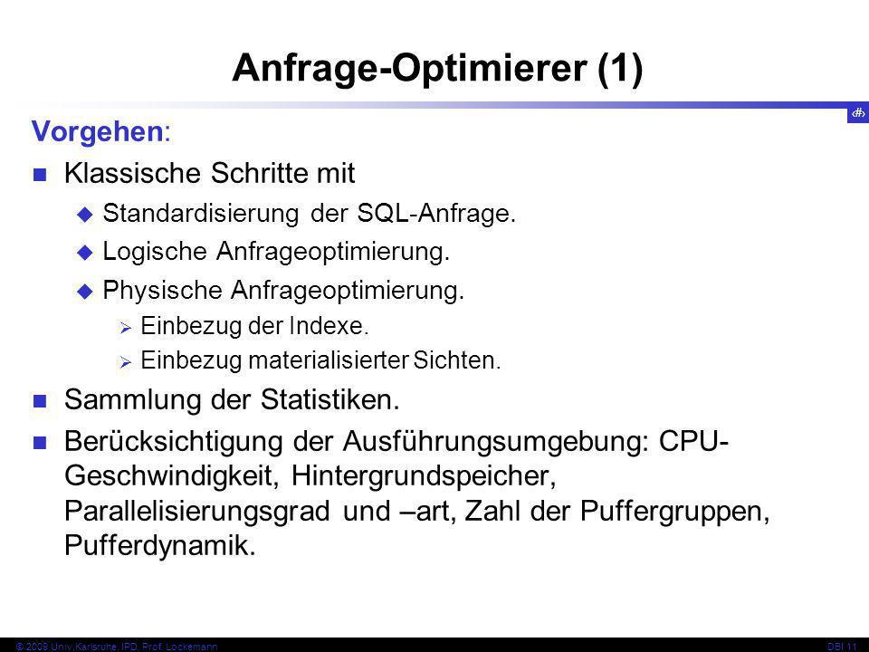 88 © 2009 Univ,Karlsruhe, IPD, Prof. LockemannDBI 11 Vorgehen: Klassische Schritte mit Standardisierung der SQL-Anfrage. Logische Anfrageoptimierung.