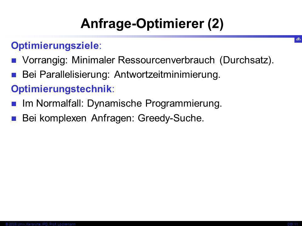 89 © 2009 Univ,Karlsruhe, IPD, Prof. LockemannDBI 11 Optimierungsziele: Vorrangig: Minimaler Ressourcenverbrauch (Durchsatz). Bei Parallelisierung: An