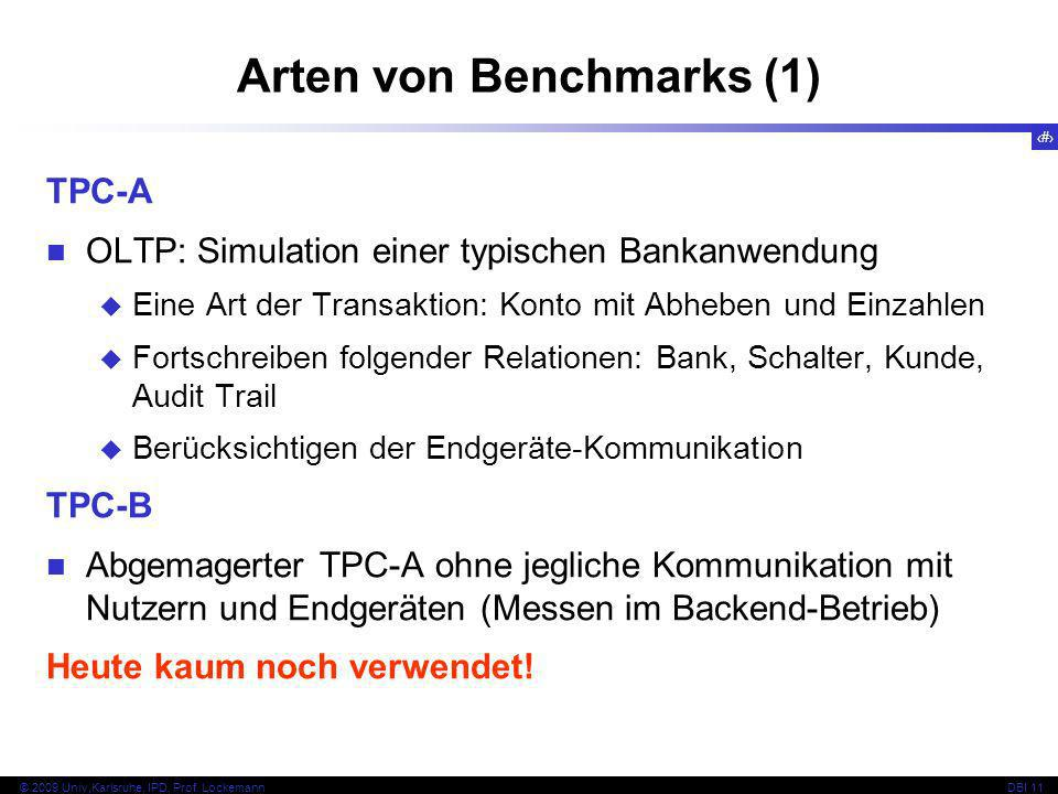 9 © 2009 Univ,Karlsruhe, IPD, Prof. LockemannDBI 11 Arten von Benchmarks (1) TPC-A OLTP: Simulation einer typischen Bankanwendung Eine Art der Transak