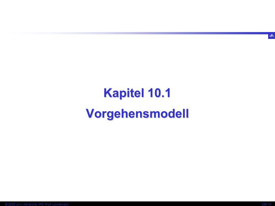 3 © 2009 Univ,Karlsruhe, IPD, Prof. LockemannDBI 10 Kapitel 10.1 Vorgehensmodell
