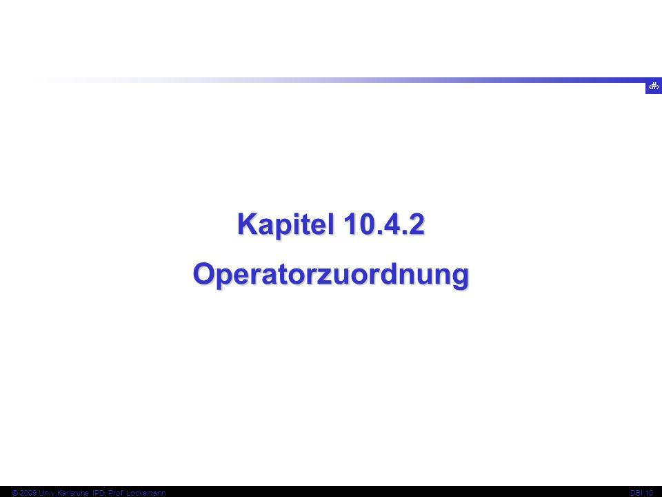 82 © 2009 Univ,Karlsruhe, IPD, Prof. LockemannDBI 10 Kapitel 10.4.2 Operatorzuordnung