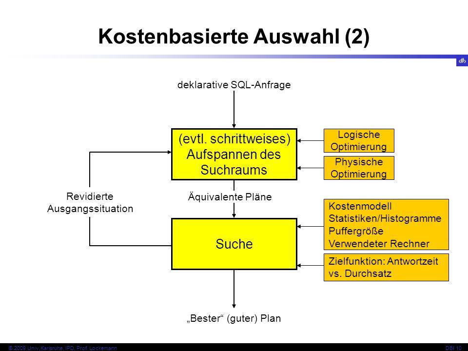 93 © 2009 Univ,Karlsruhe, IPD, Prof. LockemannDBI 10 Kostenbasierte Auswahl (2) (evtl.