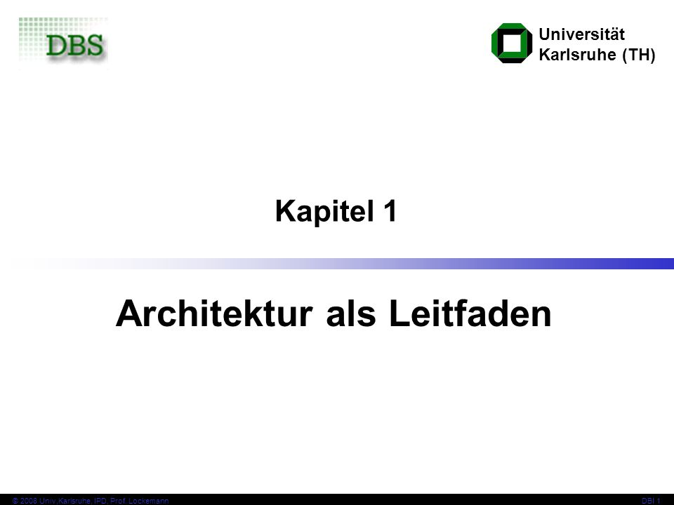 22 © 2008 Univ,Karlsruhe, IPD, Prof.
