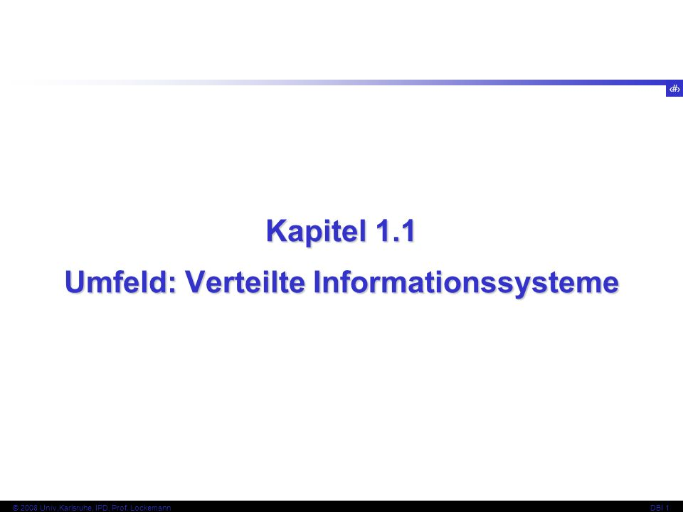 3 © 2008 Univ,Karlsruhe, IPD, Prof.LockemannDBI 1 4-Stufen-Architektur Application Server...